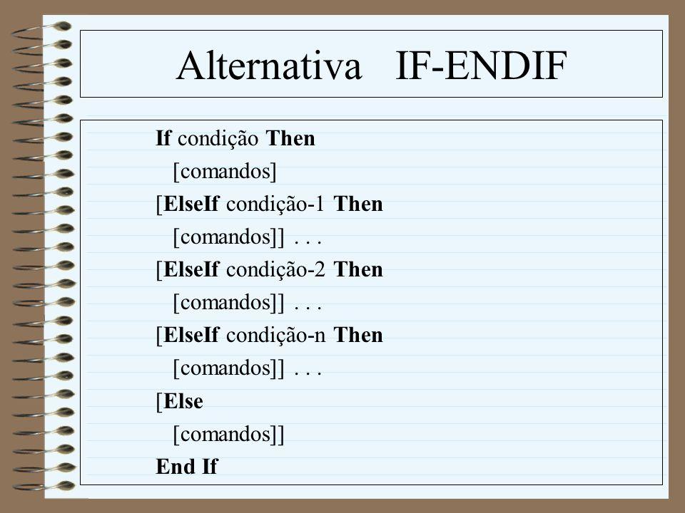 Alternativa IF-ENDIF If condição Then [comandos]